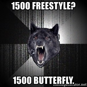 Insanity Wolf - 1500 Freestyle? 1500 Butterfly.