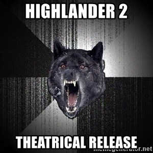 Insanity Wolf - Highlander 2 Theatrical release