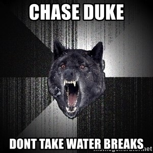 Insanity Wolf - Chase Duke dont take water breaks