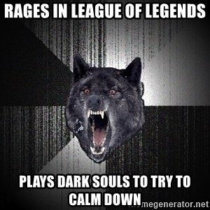 Insanity Wolf - RAGES IN LEAGUE OF LEGENDS PLAYS DARK SOULS TO TRY TO CALM DOWN