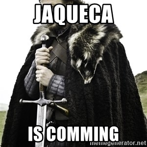 Ned Stark - Jaqueca is comming