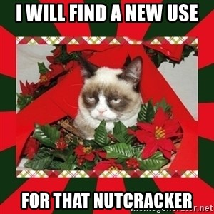 GRUMPY CAT ON CHRISTMAS - i will find a new use for that nutcracker