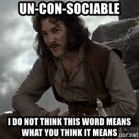 Inigo Montoya Princess Bride - UN-Con-sociable I do not think this word means what you think it means