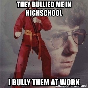 PTSD Karate Kyle - they bullied me in highschool i bully them at work