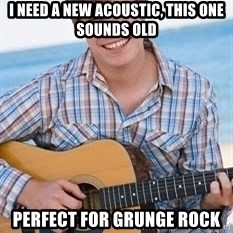 Guitar douchebag - i need a new acoustic, this one sounds old perfect for grunge rock