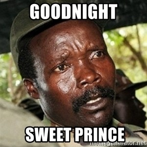 Good Guy Joe Kony - goodnight  SWEET PRINCE