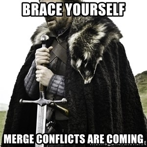 Ned Stark - Brace yourself Merge conflicts are coming