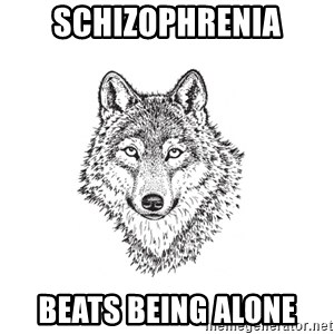 Sarcastic Wolf - Schizophrenia beats being alone