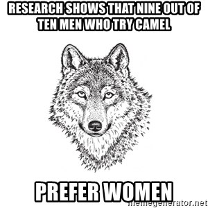 Sarcastic Wolf - Research shows that nine out of ten men who try Camel  prefer women