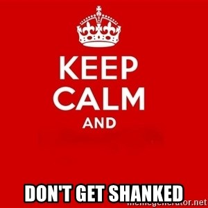 Keep Calm 2 -  Don't Get Shanked