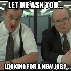 Office space - let me ask you... looking for a new job?