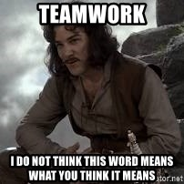 Inigo Montoya Princess Bride - Teamwork I do not think this word means what you think it means
