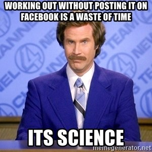 Will ferrell science - Working out without posting it on facebook is a waste of time Its science