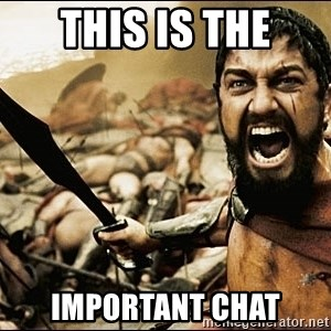 This Is Sparta Meme - This is the important chat