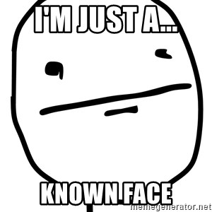 Real Pokerface - I'm just a... Known Face