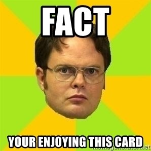 Courage Dwight - fact your enjoying this card