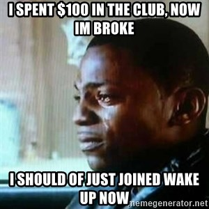 Paid in Full - I spent $100 in the club, now im broke I should of just joined wake up now
