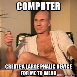 Sexual Picard - computer create a large phalic device for me to wear