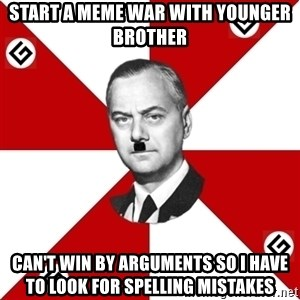 TheGrammarNazi - start a meme war with younger brother can't win by arguments so I have to look for spelling mistakes