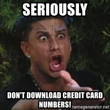 Pauly D jersey shore MTV - Seriously Don'T Download Credit card numbers!