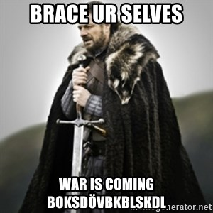 Brace yourselves. - brace ur selves war is coming boksdövbkblskdl