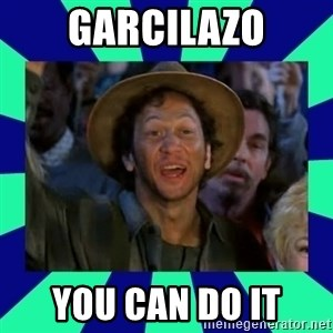 You can do it! - garcilazo you can do it