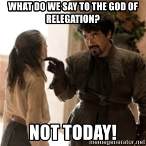 What do we say to the God of Death ? Not today. - What do we say to the god of relegation? NOT TODAY!