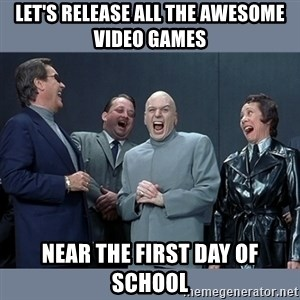 Dr. Evil and His Minions - LET'S RELEASE ALL THE AWESOME VIDEO GAMES NEAR THE FIRST DAY OF SCHOOL