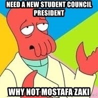 Need a New Drug Dealer? Why Not Zoidberg - Need a new student council president  Why Not Mostafa Zaki