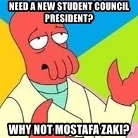 Need a New Drug Dealer? Why Not Zoidberg - Need a NEW STUDENT council president? Why not Mostafa Zaki?