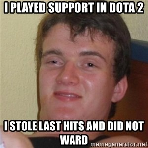 Stoner Stanley - i played support in dota 2 i stole last hits and did not ward