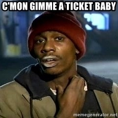 Tyrone Biggums baby  - C'mon gimme a ticket baby
