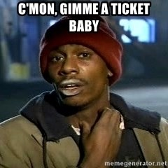Tyrone Biggums baby  - C'mon, Gimme a ticket baby