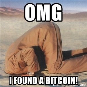 you're so deep - Omg I found a bitcoin!