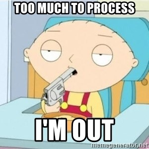 Suicide Stewie - too much to process i'm out