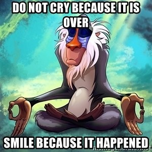 Wise Rafiki - Do not cry because it is over smile because it happened