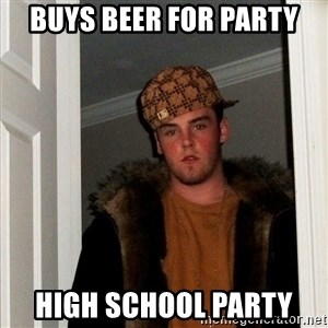 Scumbag Steve - buys beer for party high school party