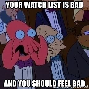 Zoidberg12312341234 - your watch list is bad and you should feel bad
