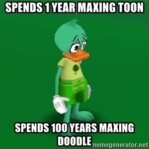 Toontown Problems - spends 1 year maxing toon spends 100 years maxing doodle