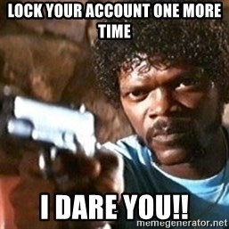 Pulp Fiction - Lock your account one more time i dare you!!