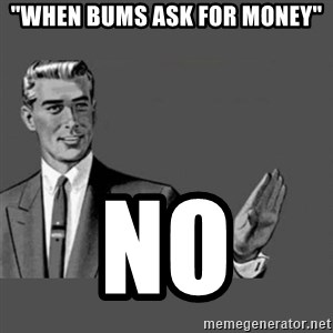 """Kill Yourself NoCaption - """"when bums ask for money"""" no"""