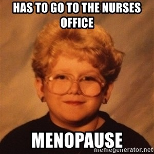 60 Year-Old Girl - Has to go to the nurses office menopause