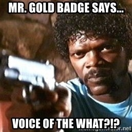 Pulp Fiction - Mr. Gold baDGE SAYS... VOICE OF THE WHAT?!?