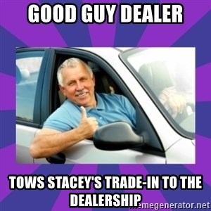 Perfect Driver - good guy dealer tows stacey's trade-in to the dealership