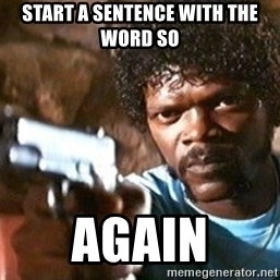 Pulp Fiction - Start a sentence with the word so again