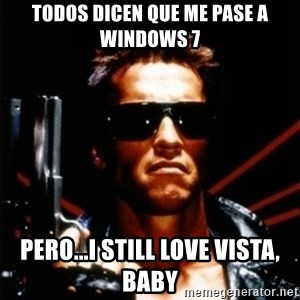 Arnold Schwarzenegger i will be back - todos dicen que me pase a windows 7 pero...i still love vista, baby