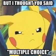 "Unimpressed Pikachu - but I thought you said ""multiple choice"""