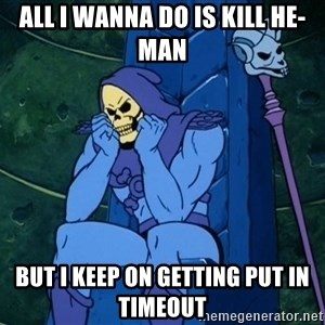 Skeletor sitting - All i wanna do is kill he-man but i keep on getting put in timeout