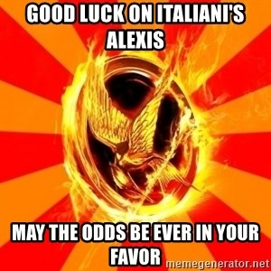 Typical fan of the hunger games - Good luck on italiani's alexis may the odds be ever in your favor