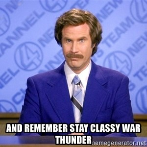 Will ferrell science -  AND REMEMBER STAY CLASSY WAR THUNDER
